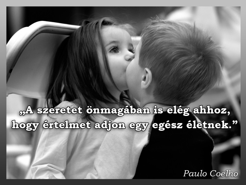 szeretet idézetek paulo coelho A szeretet önmagában is elég ahhoz   Idézetek, mondások