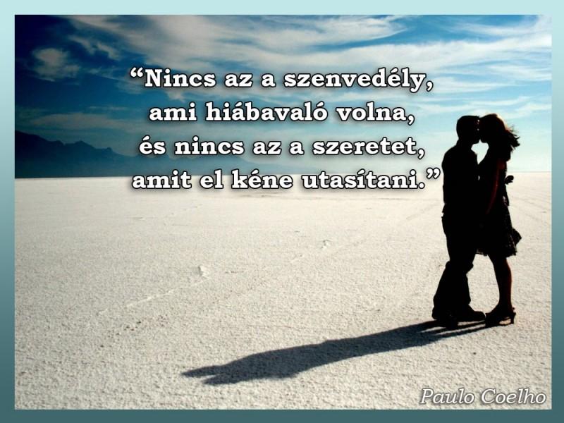 szeretet idézetek paulo coelho Nincs az a szenvedély, ami hiábavaló volna   Idézetek, mondások